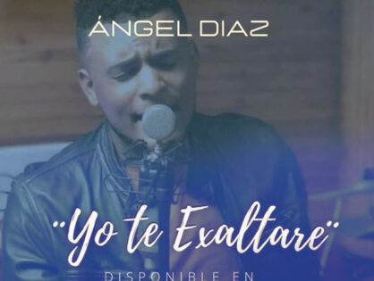 Ángel Diaz - Yo Te Exaltaré